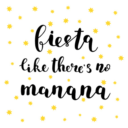 Fiesta like there s no manana. Brush lettering. Inspiring quote. Motivating modern calligraphy. Can be used for photo overlays, posters, holiday clothes, cards and more. Illusztráció