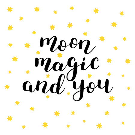 Moon, magic and you. Brush lettering. Inspiring quote. Motivating modern calligraphy. Can be used for photo overlays, posters, holiday clothes, cards and more.
