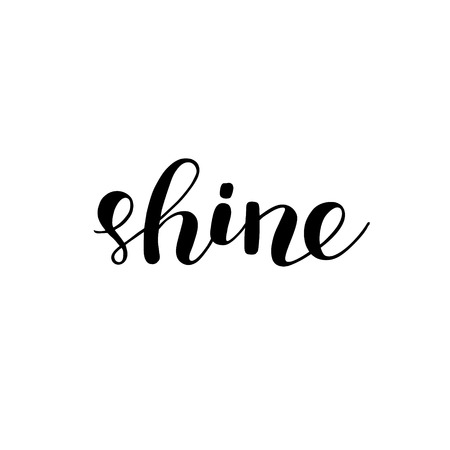 Shine. Brush  lettering. Inspiring quote. Motivating modern calligraphy. Can be used for photo overlays, posters, holiday clothes, cards and more.