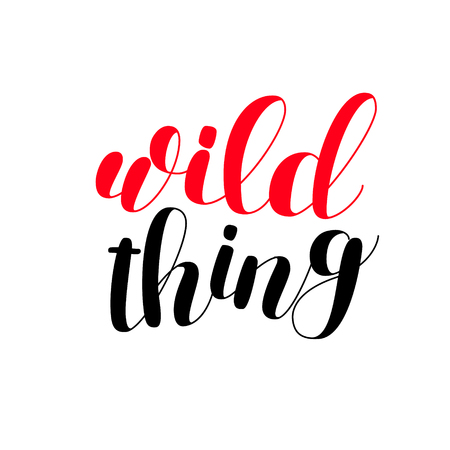 Wild thing. Brush lettering. Inspiring quote. Motivating modern calligraphy. Can be used for photo overlays, posters, holiday clothes, cards and more. Ilustracja