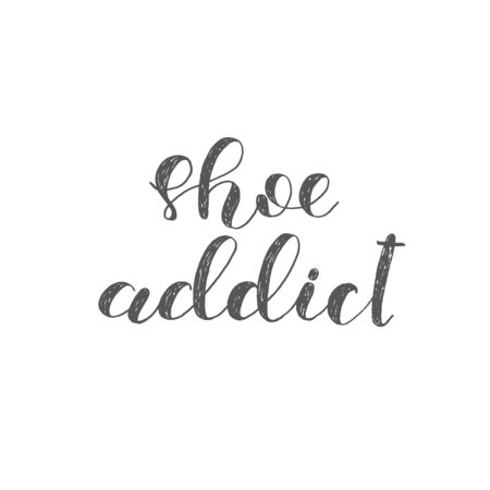 artistic addiction: Shoe addict. Brush lettering. Inspiring quote. Motivating modern calligraphy. Can be used for photo overlays, posters, holiday clothes, cards and more.