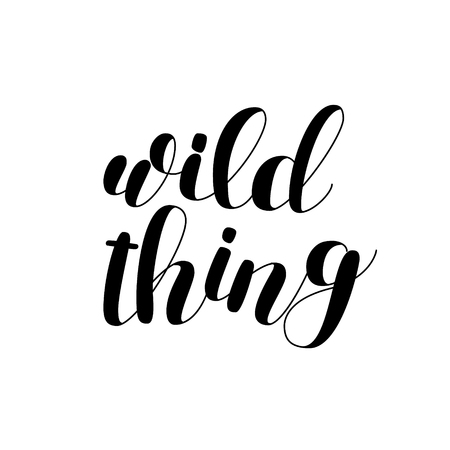 Wild thing. Brush  lettering. Inspiring quote. Motivating modern calligraphy. Can be used for photo overlays, posters, holiday clothes, cards and more.