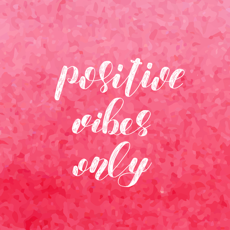 vibes: Positive vibes only. Brush lettering. Inspiring quote. Motivating modern calligraphy. Can be used for photo overlays, posters, holiday clothes, cards and more. Illustration