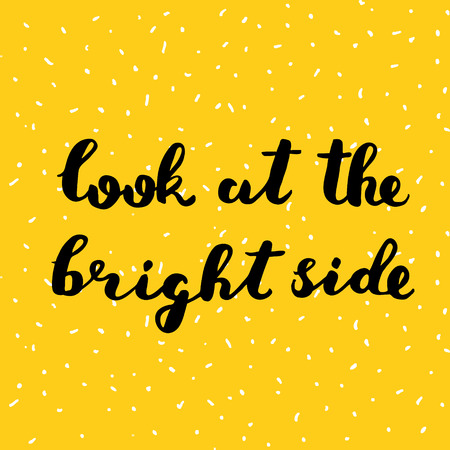 bright: Look at the bright side. Brush lettering. Inspiring quote. Motivating modern calligraphy. Can be used for photo overlays, posters, holiday clothes, cards and more. Illustration