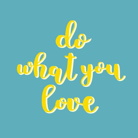 Do what you love. Brush lettering. Inspiring quote. Motivating modern calligraphy. Can be used for photo overlays, posters, holiday clothes, cards and more. Illustration