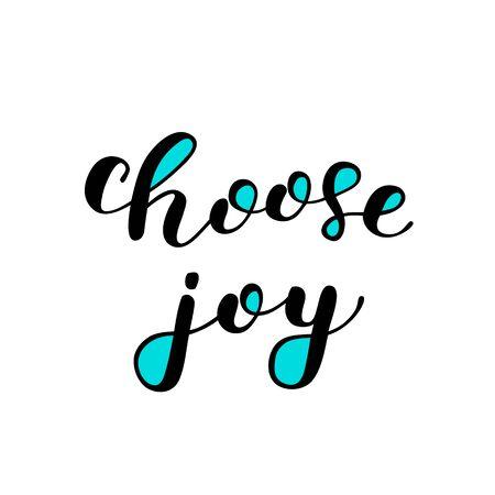 기쁨을 선택하십시오. 브러시 글자. 감동적인 견적. 동기 부여 현대 서법. 사진 오버레이, 포스터, 휴가 의류, 카드 등을 위해 사용할 수 있습니다.