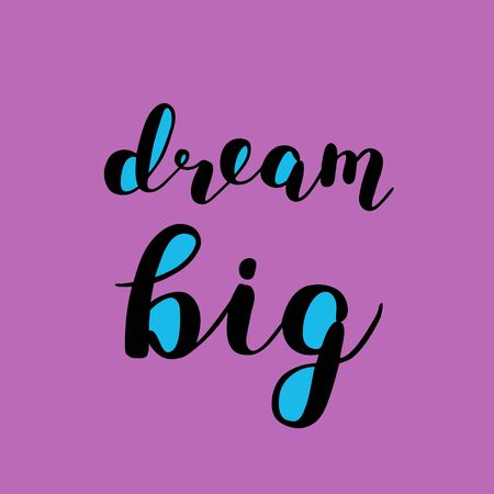Dream big. Brush lettering. Inspiring quote. Motivating modern calligraphy. Can be used for photo overlays, posters, clothes, cards and more.