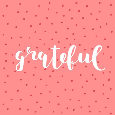 grateful: Grateful. Brush lettering. Inspiring quote. Motivating modern calligraphy. Can be used for photo overlays, posters, clothes, cards and more.