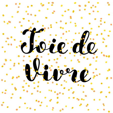 joy of life: Joie de vivre. Joy of life in French. Brush lettering. Inspiring quote. Motivating modern calligraphy. Can be used for photo overlays, posters, clothes, cards and more.