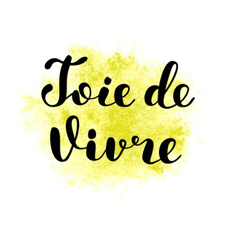 joy of life: Joie de vivre. Joy of life in French. Brush lettering illustration. Inspiring quote. Motivating modern calligraphy. Can be used for photo overlays, posters, prints, clothes, cards and more.