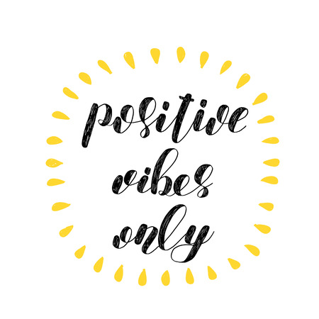 Positive vibes only. Brush lettering illustration. Inspiring quote. Motivating modern calligraphy. Can be used for photo overlays, posters, holiday clothes, prints, cards and more.