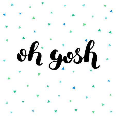 Oh gosh. Brush lettering illustration. Inspiring quote. Motivating modern calligraphy. Can be used for photo overlays, posters, holiday clothes, prints, cards and more.