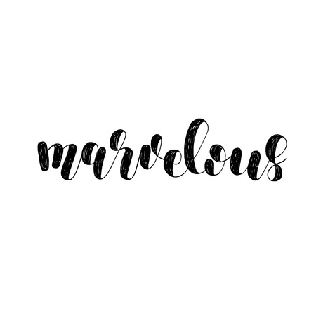 marvelous: Marvelous. Brush lettering illustration. Inspiring quote. Motivating modern calligraphy. Can be used for photo overlays, posters, clothes, prints, cards and more. Illustration