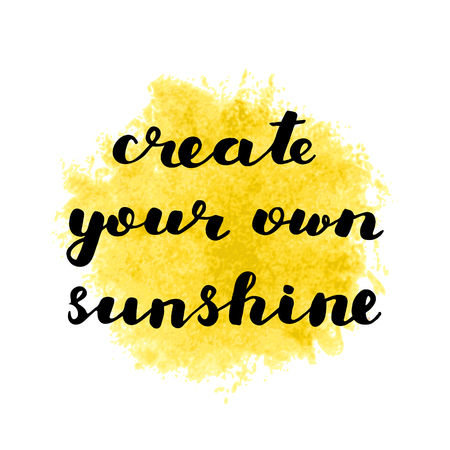 Create your own sunshine. Brush hand lettering illustration. Inspiring quote. Motivating modern calligraphy. Can be used for home decor, posters, prints, holiday clothes, cards and more.