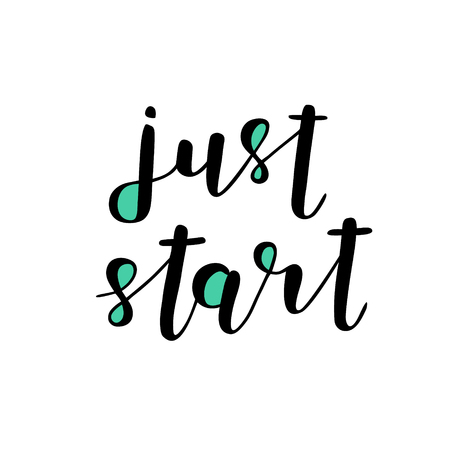 Just start. Brush hand lettering illustration. Inspiring quote. Motivating modern calligraphy. Can be used for photo overlays, posters, holiday clothes, prints, cards and more.