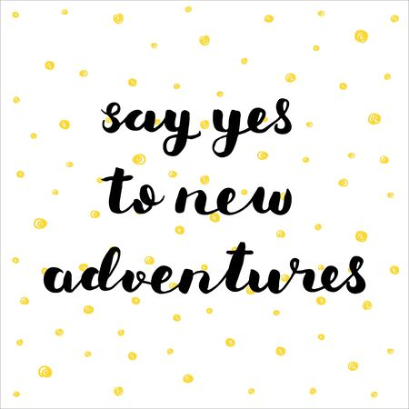 say: Say yes to new adventures. Brush hand lettering illustration. Inspiring quote. Motivating modern calligraphy. Can be used for home decor, posters, prints, holiday clothes, cards and more.