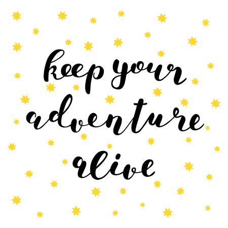 keep your hands: Keep your adventure alive. Brush hand lettering illustration. Inspiring quote. Motivating modern calligraphy. Can be used for photo overlays, posters, clothes, prints, cards and more.