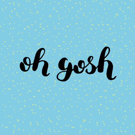 Oh gosh. Brush hand lettering illustration. Inspiring quote. Motivating modern calligraphy. Can be used for photo overlays, posters, holiday clothes, prints, cards and more.