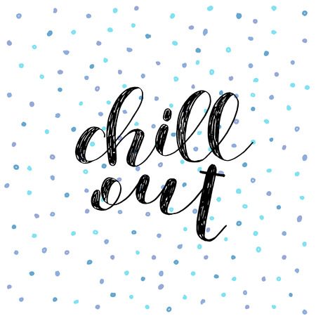 chill out: Chill out. Brush hand lettering vector illustration. Inspiring quote. Motivating modern calligraphy. Can be used for photo overlays, posters, holiday clothes, cards and more.