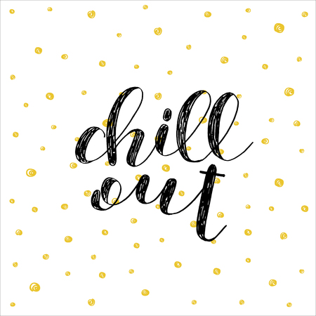 chill out: Chill out. Brush hand lettering vector illustaration. Inspiring quote. Motivating modern calligraphy. Can be used for photo overlays, posters, holiday clothes, cards and more. Illustration