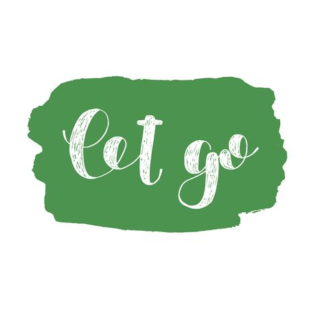 let go: Let go. Brush hand lettering illustration. Inspiring quote. Motivating modern calligraphy. Can be used for photo overlays, posters, holiday clothes, prints, cards and more.