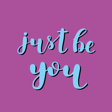 Just be you. Brush hand lettering illustration. Inspiring quote. Motivating modern calligraphy. Can be used for photo overlays, posters, holiday clothes, prints, cards and more. Illustration