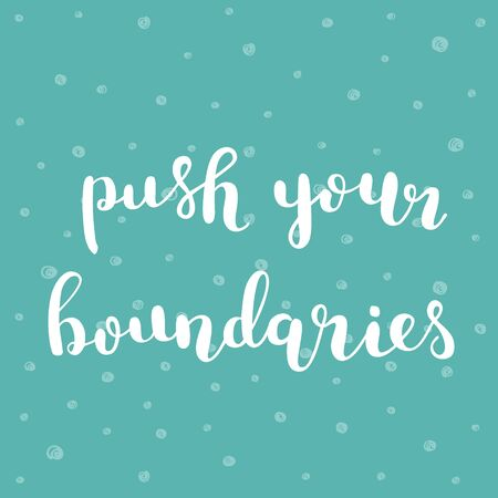 boundaries: Push your boundaries. Brush hand lettering illustration. Inspiring quote. Motivating modern calligraphy. Can be used for photo overlays, posters, clothes, prints, cards and more. Illustration