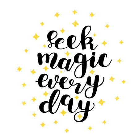 seek: Seek magic every day. Brush lettering vector illustration. Inspiring quote. Motivating modern calligraphy. Great for pillow cases, posters, apparel design, prints, home decor, greeting cards and more.