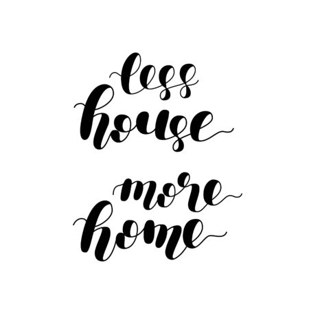 Less house more home. Brush hand lettering vector illustration. Motivating modern calligraphy. Can be used for photo overlays, posters, apparel design, prints, home decor, greeting cards and more. Illustration