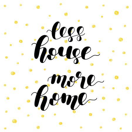 brincolin: Menos casa más a casa. letras del ejemplo del vector mano cepillo. Motivando la caligrafía moderna. Puede ser utilizado para las superposiciones de fotos, carteles, diseño de ropa, estampados, decoración del hogar, tarjetas de felicitación y más.