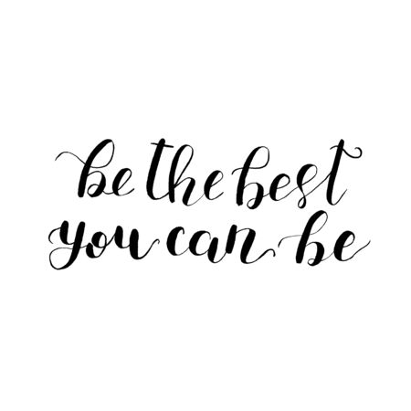 be: Be the best you can be. Vector lettering. Illustration