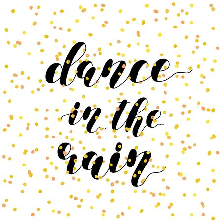 Dance in the rain. Brush hand lettering vector illustration. Inspiring quote. Motivating modern calligraphy. Can be used for photo overlays, posters, apparel design, prints, home decor and more.
