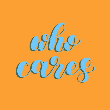 Who cares. Brush lettering illustration. Illustration