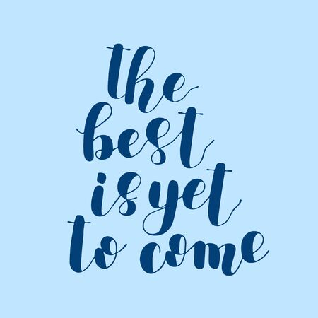 The best is yet to come. Lettering illustration. Illustration