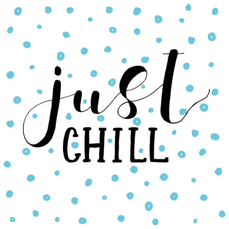 Just chill. Lettering vector illustration. Inspiring quote. Motivating modern calligraphy. Great for postcards, prints and posters, greeting cards, home decor, apparel design and more.