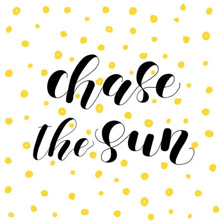 chase: Chase the sun. Lettering illustration.