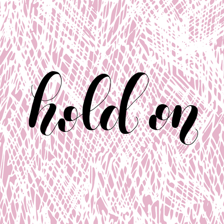 Hold on lettering illustration. Illustration