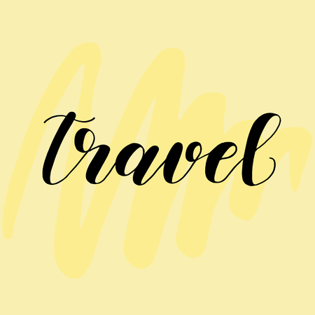 Travel. Lettering for cards or posters on yellow background.