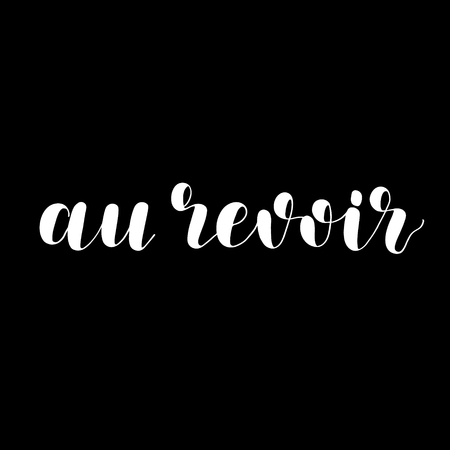 Au revoir. Good bye in French. Lettering vector illustration. Motivating modern calligraphy. Great for postcards, prints and posters, greeting cards, home decor, apparel design and more. Ilustração