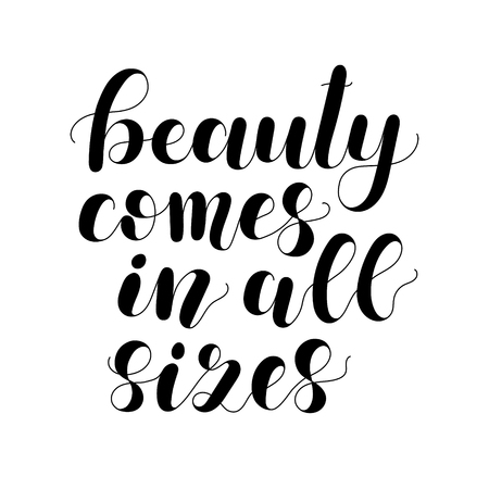 Beauty comes in all sizes. Lettering vector illustration. Inspiring body positive quote. Motivating modern calligraphy. Great for postcards, prints and posters, apparel design and more. Ilustração