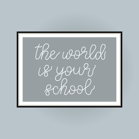 The world is your school. Poster with lettering vector illustration. Inspiring homeshcooling quote. Motivating modern calligraphy. Great for postcards, prints and posters design and more.