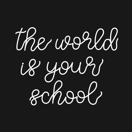 The world is your school. Lettering illustration.