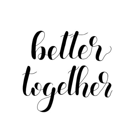 Better together handwritten quote. Hand drawn romantic ink lettering illustration. Modern brush calligraphy.