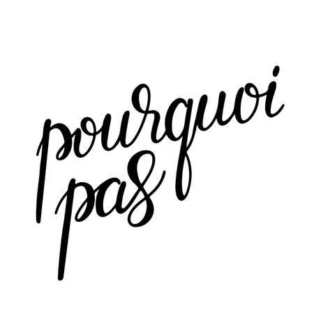 Pourquoi pas. Why not in French. Hand lettering illustration. Motivating modern calligraphy. 写真素材 - 162054091