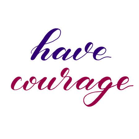 Have courage. Hand lettering illustration. Motivating modern calligraphy. 向量圖像