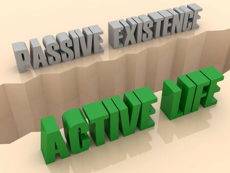 existence: Two phrases PASSIVE EXISTENCE and ACTIVE LIFE split on sides, separation crack. Concept 3D illustration.
