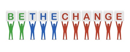 be the change: Men holding the phrase be the change. Concept 3D illustration.