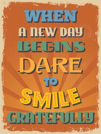 new day: Retro Vintage Motivational Poster preventivo. Quando un nuovo giorno comincia Osate Sorriso gratitudine. Effetti grunge pu� essere facilmente rimosso per un look pi� pulito. Illustrazione vettoriale