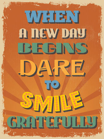 Retro Vintage Motivational Quote Poster. When a New Day Begins Dare to Smile Gratefully. Grunge effects can be easily removed for a cleaner look. Vector illustration Vector