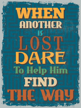 be lost: Retro Vintage Motivational Quote Poster. When Another is Lost Dare To Help Him Find The Way. Grunge effects can be easily removed for a cleaner look. Vector illustration